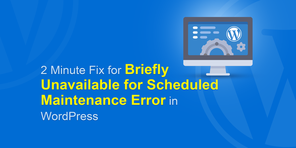 Briefly Unavailable for Scheduled Maintenance Error