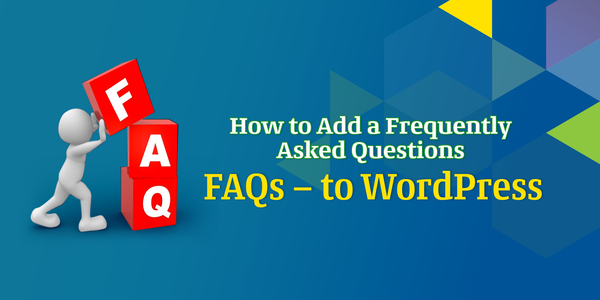 How to Add Frequently Asked Questions – FAQs – to WordPress