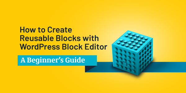 How to Create Reusable Blocks with WordPress Block Editor – A Beginner's Guide